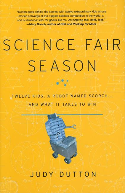 Science Fair Season: Twelve Kids, a Robot Named Scorch... and What It Takes to Win
