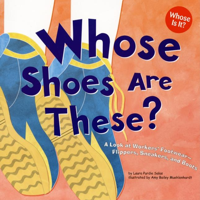 Whose Shoes Are These?: A Look at Workers' Footwear--Flippers, Sneakers, and Boots