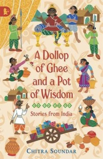 A Dollop of Ghee and a Pot of Wisdom: Stories from India