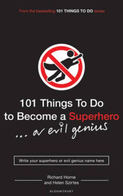 101 Things to Do to Become a Superhero -- Or Evil Genius