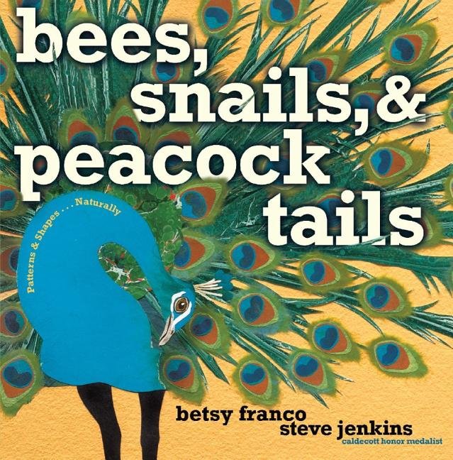 Bees, Snails, & Peacock Tails: Patterns & Shapes... Naturally