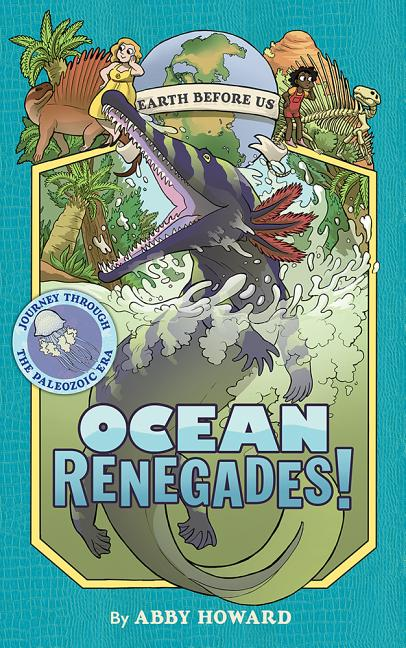 Ocean Renegades!: Journey Through the Paleozoic Era
