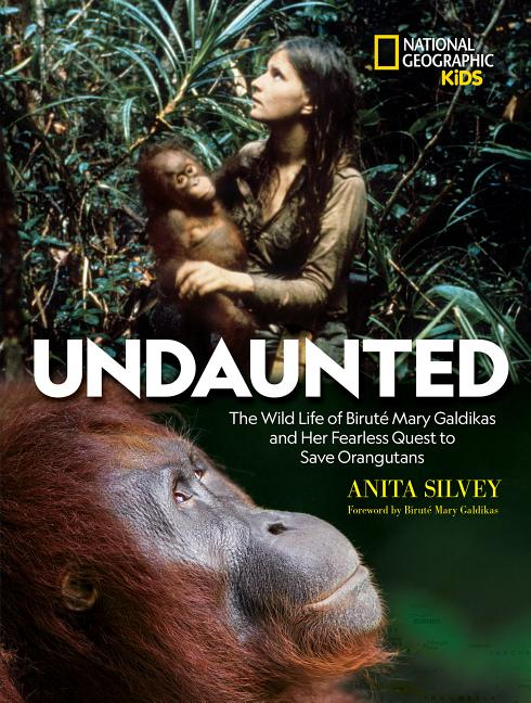 Undaunted: The Wild Life of Biruté Mary Galdikas and Her Fearless Quest to Save Orangutans