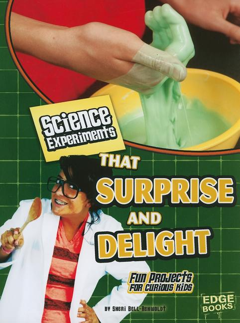 Science Experiments That Surprise and Delight: Fun Projects for Curious Kids
