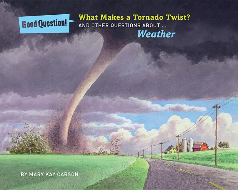 What Makes a Tornado Twist?: And Other Questions About... Weather