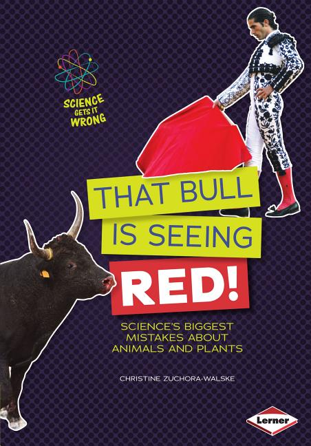 That Bull Is Seeing Red!: Science's Biggest Mistakes about Animals and Plants