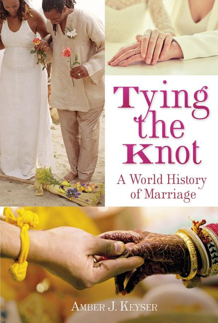 Tying the Knot: A world History of Marriage
