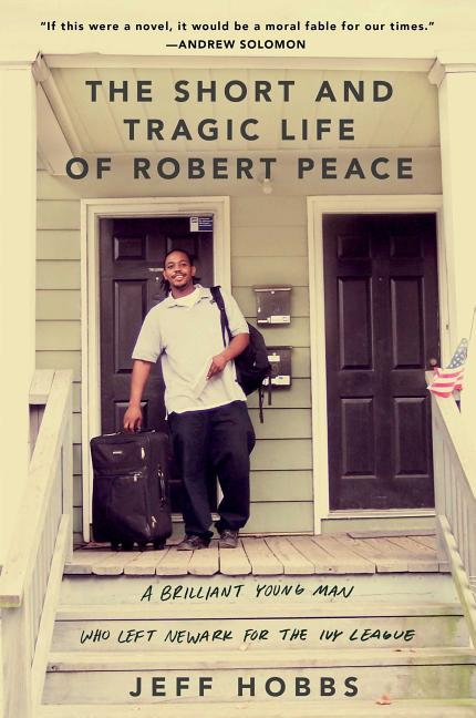 Short and Tragic Life of Robert Peace, The: A Brilliant Young Man Who Left Newark for the Ivy League