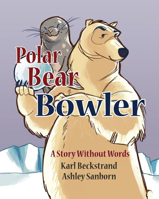 Polar Bear Bowler: A Story Without Words