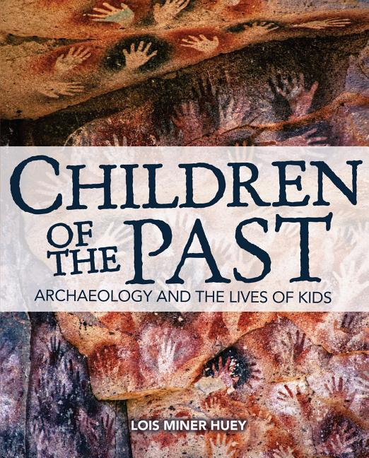 Children of the Past: Archaeology and the Lives of Kids