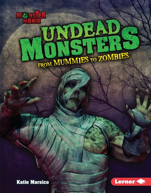 Undead Monsters: From Mummies to Zombies