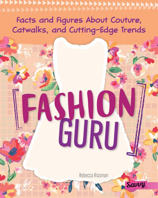 Fashion Guru: Facts and Figures about Couture, Catwalks, and Cutting-Edge Trends