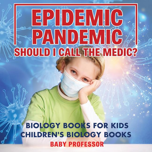 Epidemic, Pandemic, Should I Call the Medic? Biology Books for Kids Children's Biology Books
