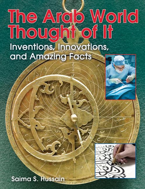 Arab World Thought of It, The: Inventions, Innovations, and Amazing Facts