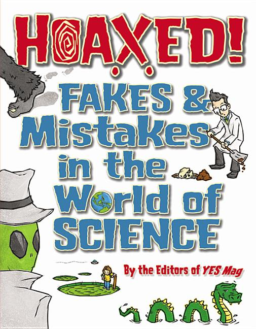 Hoaxed!: Fakes & Mistakes in the World of Science