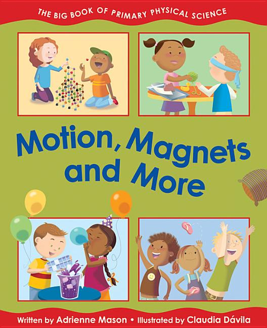Motion, Magnets and More: The Big Book of Primary Physical Science