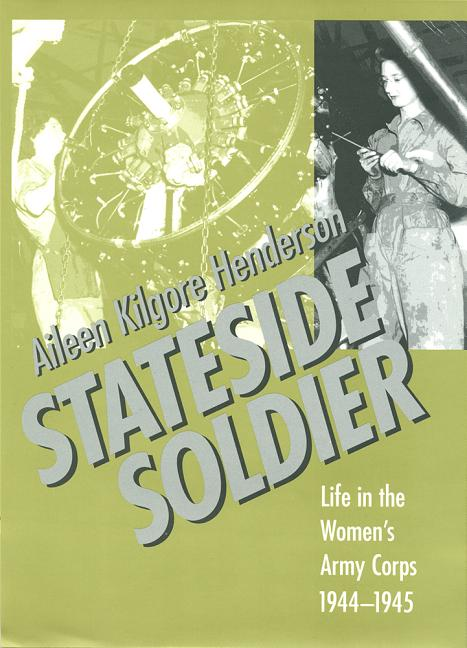 Stateside Soldier: Life in the Women's Army Corps, 1944-1945