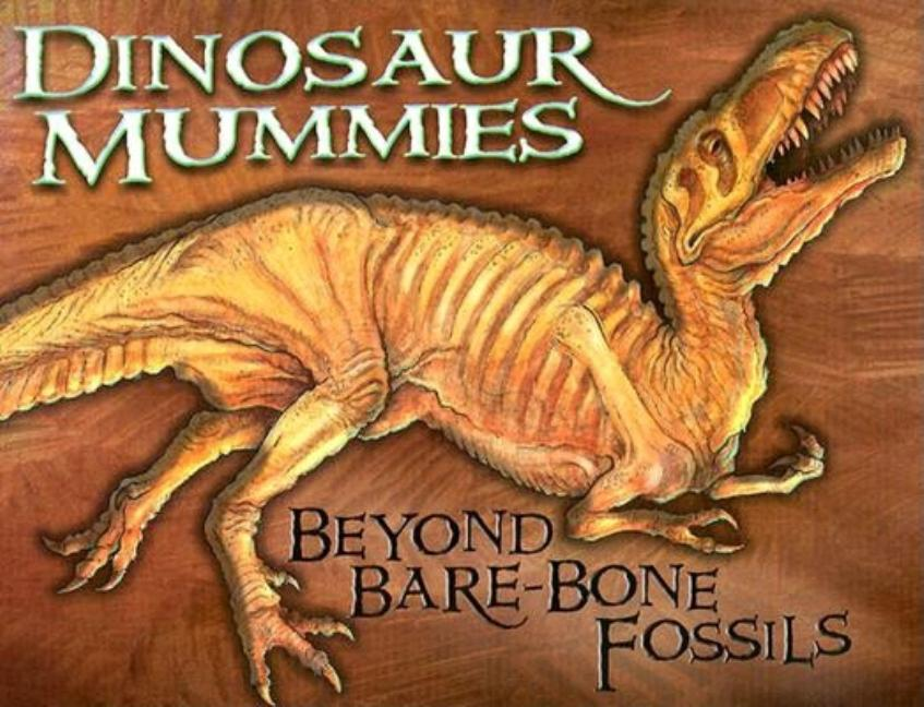 Dinosaur Mummies: Beyond Bare-Bone Fossils