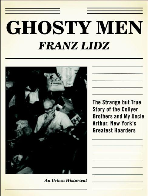 Ghosty Men: The Strange But True Story of the Collyer Brothers, New York's Greatest Hoarders