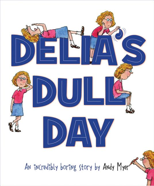 Delia's Dull Day: An Incredibly Boring Story