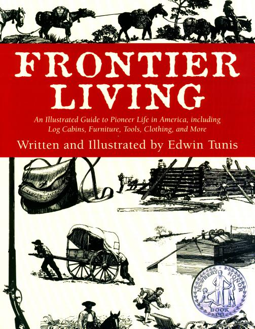 Frontier Living: An Illustrated Guide to Pioneer Life in America, Including Log Cabins, Furniture, Tools, Clothing, and More