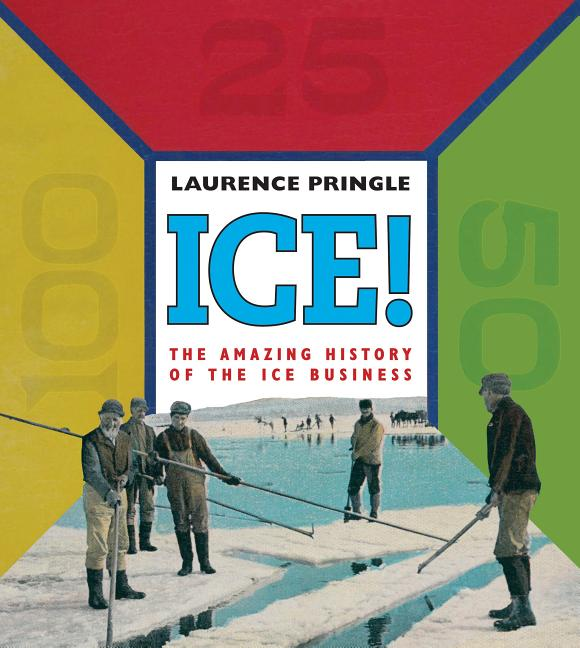 Ice!: The Amazing History of the Ice Business
