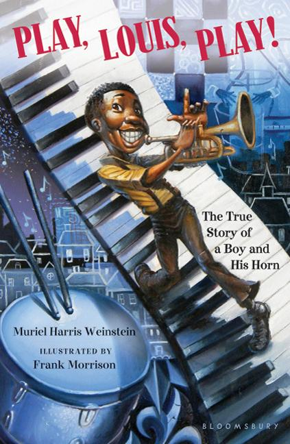 Play, Louis, Play!: The True Story of a Boy and His Horn