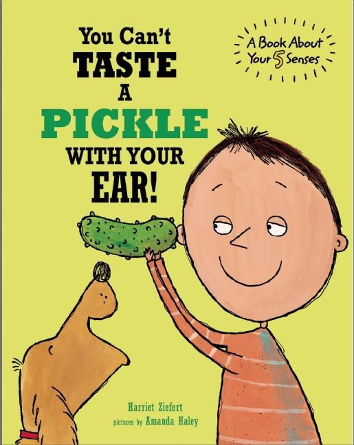 You Can't Taste a Pickle with Your Ear!: A Book about Your 5 Senses