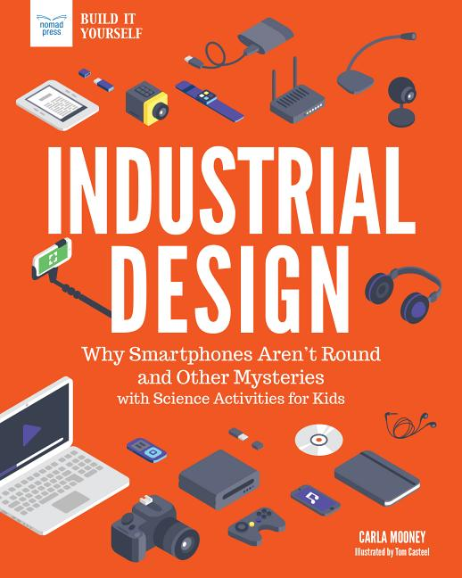 Industrial Design: Why Smartphones Aren't Round and Other Mysteries with Science Activities for Kids