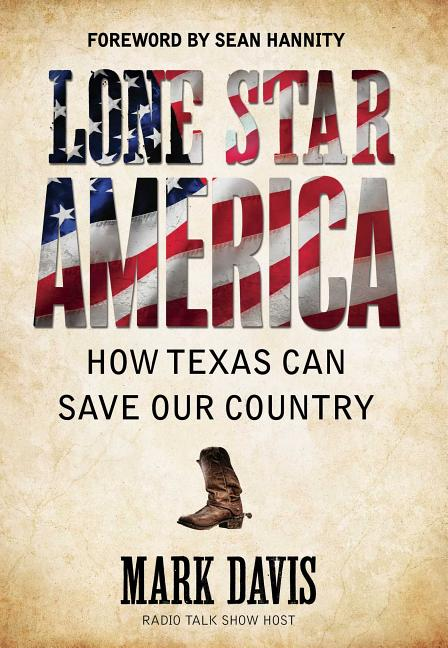Lone Star America: How Texas Can Save Our Country