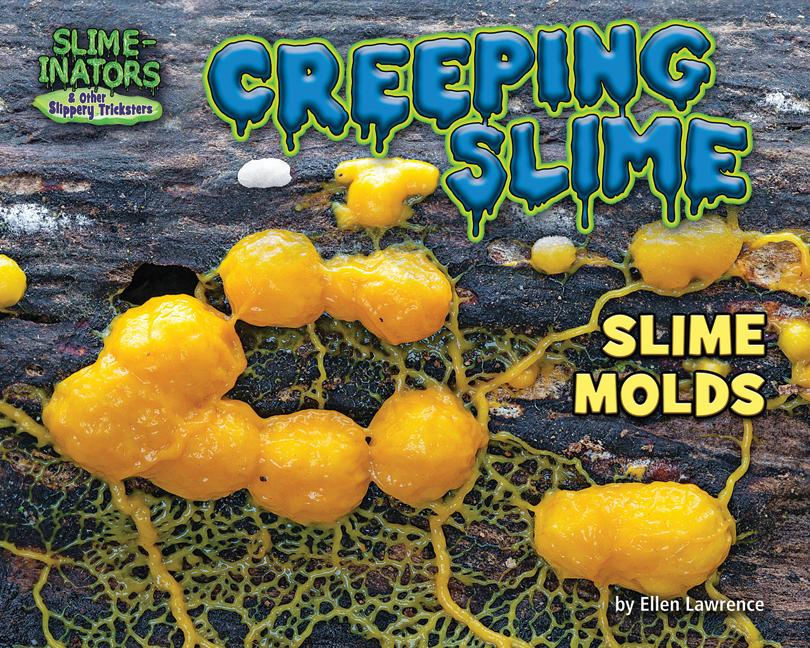 Creeping Slime: Slime Molds