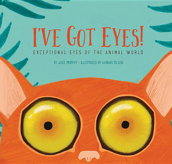 I've Got Eyes!: Exceptional Eyes of the Animal World