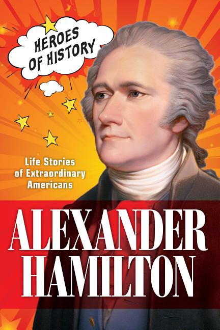 Alexander Hamilton: Life Stories of Extraordinary Americans