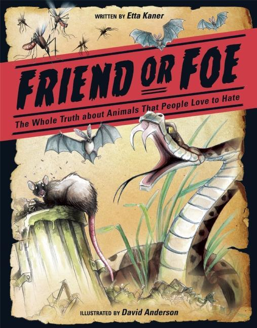 Friend or Foe: The Whole Truth about Animals People Love to Hate