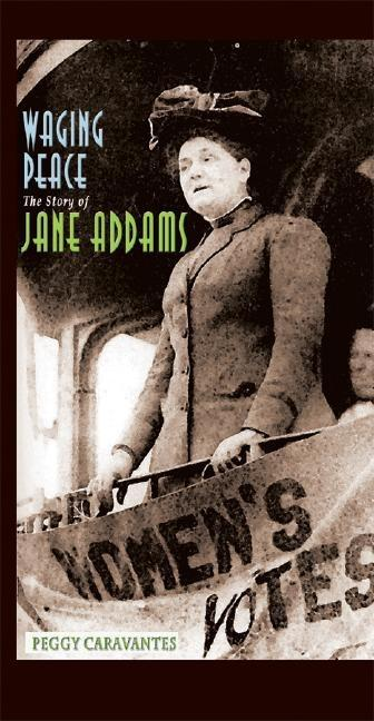 Waging Peace: The Story of Jane Addams