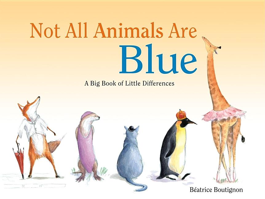 Not All Animals Are Blue: A Big Book of Little Differences
