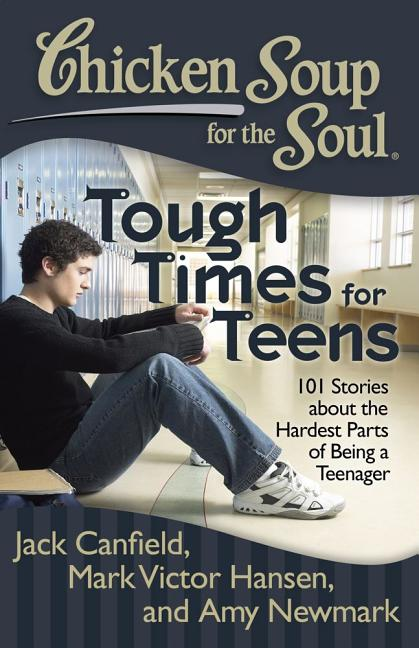 Tough Times for Teens: 101 Stories about the Hardest Parts of Being a Teenager