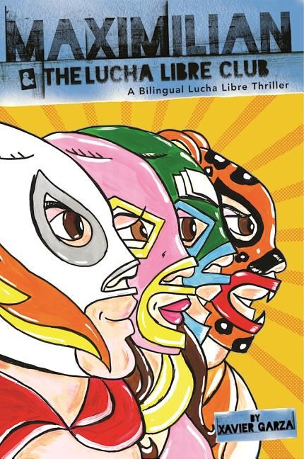 Maximilian & the Lucha Libre Club: A Bilingual Lucha Libre Thriller