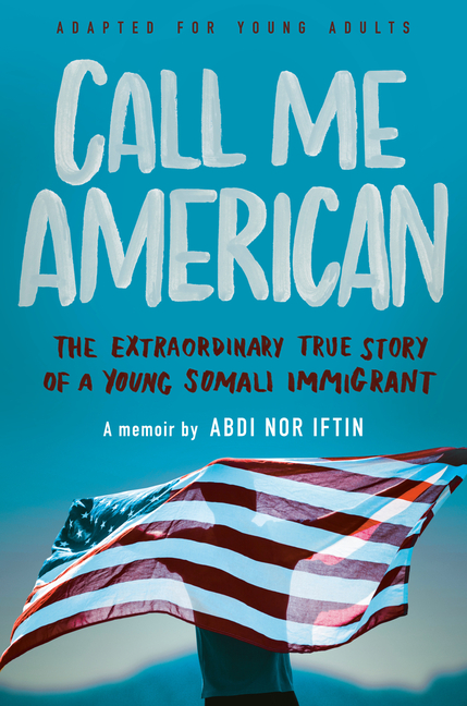 Call Me American: The Extraordinary True Story of a Young Somali Immigrant (Adapted for Young Adults)