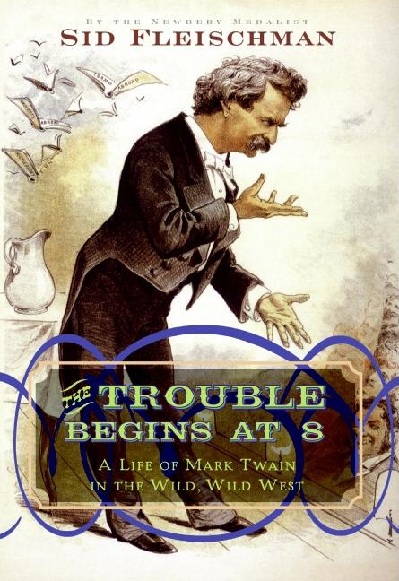 Trouble Begins at 8, The: A Life of Mark Twain in the Wild, Wild West
