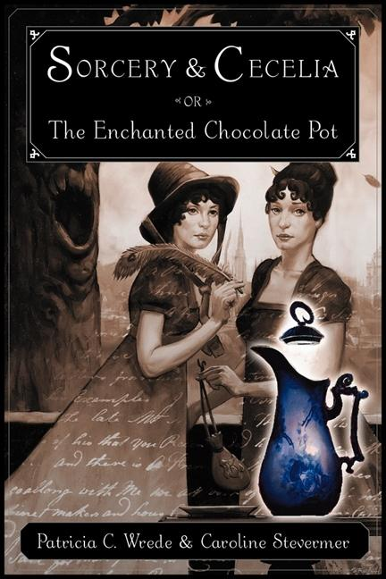 Sorcery & Cecelia, or the Enchanted Chocolate Pot
