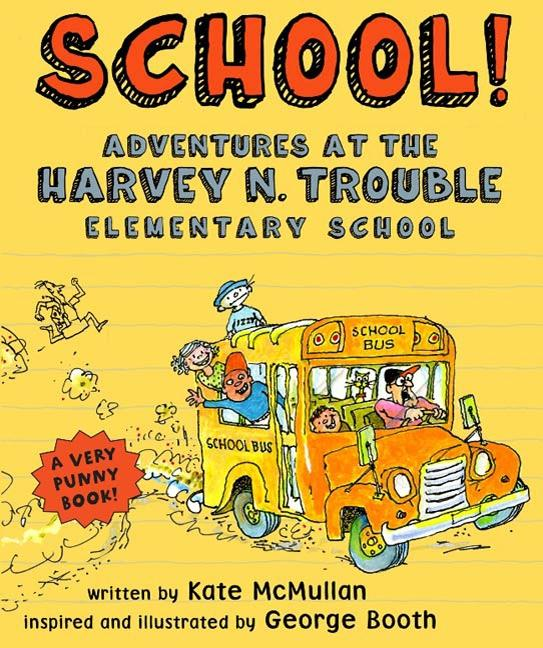 School!: Adventures at the Harvey N. Trouble Elementary School