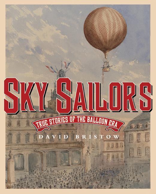 Sky Sailors: True Stories of the Balloon Era