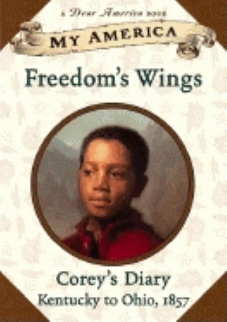 Freedom's Wings: Corey's Diary, Kentucky to Ohio, 1857