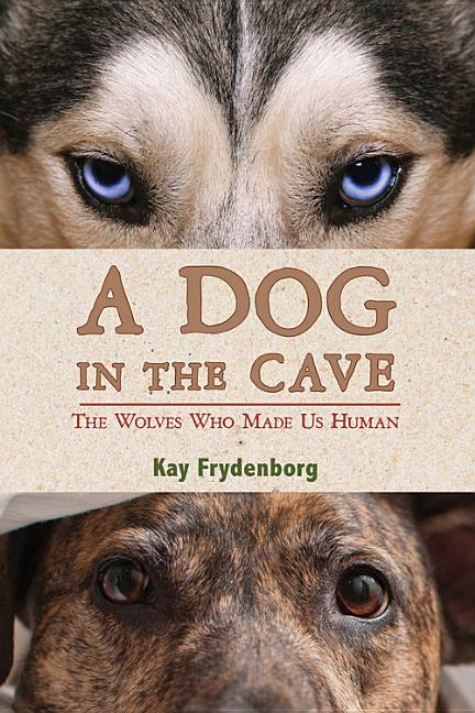 A Dog in the Cave: Coevolution and the Wolves Who Made Us Human