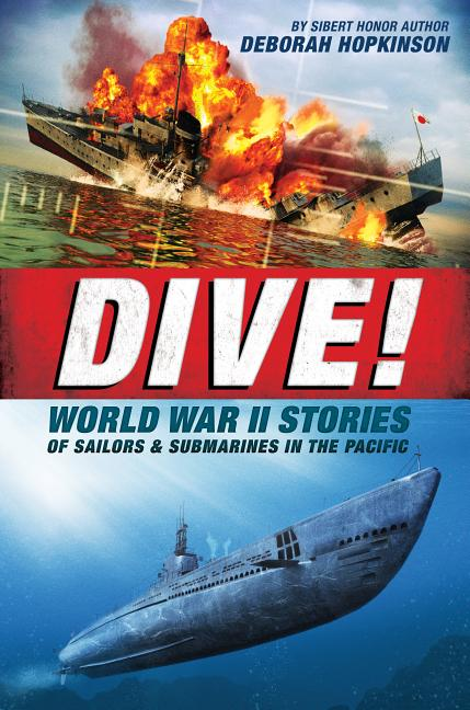 Dive!: World War II Stories of Sailors & Submarines in the Pacific