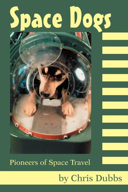 Space Dogs: Pioneers of Space Travel