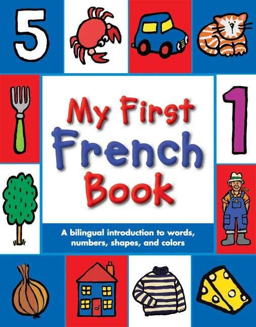My First French Book: A Bilingual Introduction to Words, Numbers, Shapes, and Colors