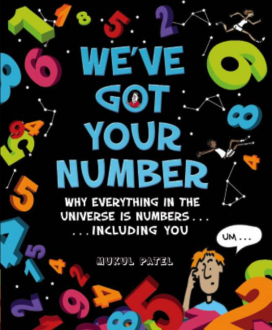 We've Got Your Number: Why Everything in the Universe is Numbers...Including You