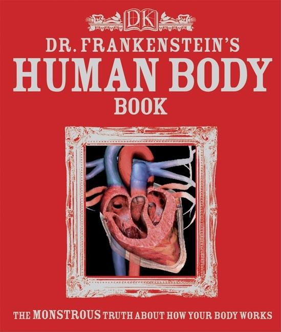 Dr. Frankenstein's Human Body Book: The Monstrous Truth about How You Body Works